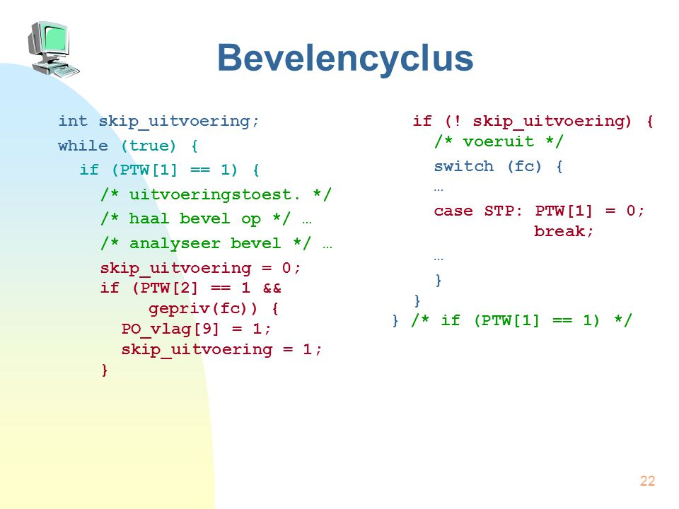 Bevelencyclus int skip_uitvoering; while (true) { if (PTW[1] == 1) {
